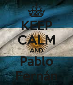 Poster: KEEP CALM AND Pablo Fernán