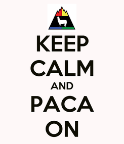 Poster: KEEP CALM AND PACA ON