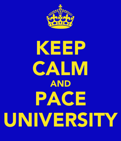 Poster: KEEP CALM AND PACE UNIVERSITY