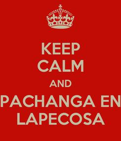 Poster: KEEP CALM AND PACHANGA EN LAPECOSA