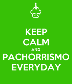 Poster: KEEP CALM AND PACHORRISMO EVERYDAY