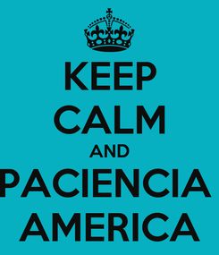 Poster: KEEP CALM AND PACIENCIA  AMERICA