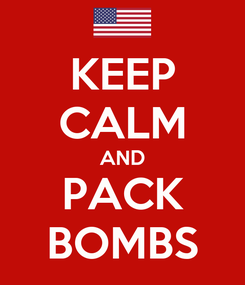 Poster: KEEP CALM AND PACK BOMBS