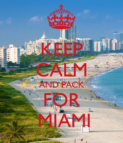 Poster: KEEP CALM AND PACK FOR  MIAMI