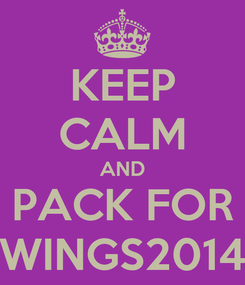 Poster: KEEP CALM AND PACK FOR WINGS2014