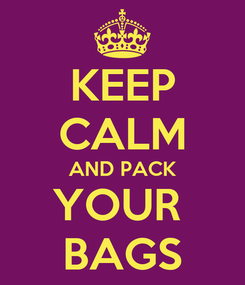 Poster: KEEP CALM AND PACK YOUR  BAGS