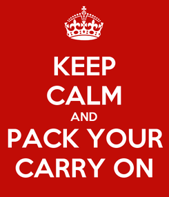 Poster: KEEP CALM AND PACK YOUR CARRY ON