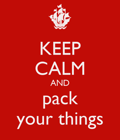 Poster: KEEP CALM AND pack your things
