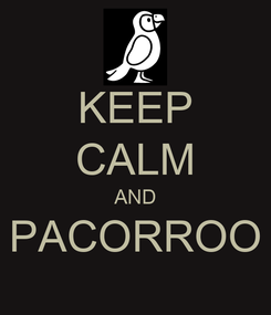 Poster: KEEP CALM AND PACORROO