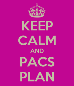 Poster: KEEP CALM AND PACS PLAN