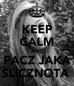 Poster: KEEP CALM AND PACZ JAKA SLICZNOTA