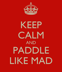 Poster: KEEP CALM AND PADDLE LIKE MAD