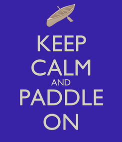 Poster: KEEP CALM AND PADDLE ON