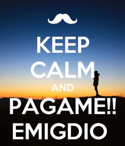 Poster: KEEP CALM AND PAGAME!! EMIGDIO