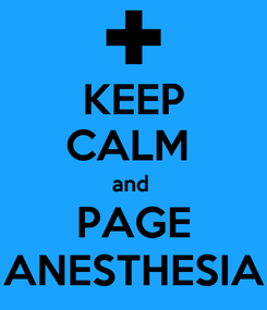 Poster: KEEP CALM  and  PAGE ANESTHESIA