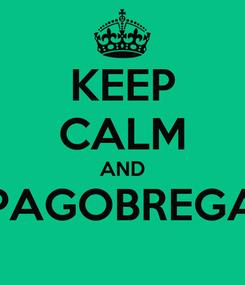 Poster: KEEP CALM AND PAGOBREGA