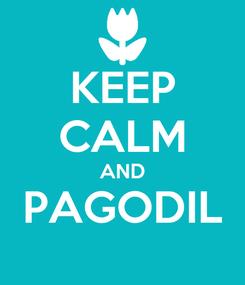 Poster: KEEP CALM AND PAGODIL