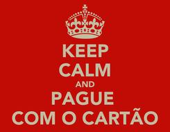 Poster: KEEP CALM AND PAGUE  COM O CARTÃO