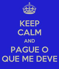Poster: KEEP CALM AND PAGUE O QUE ME DEVE