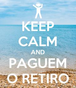 Poster: KEEP CALM AND PAGUEM O RETIRO