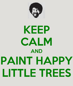 Poster: KEEP CALM AND PAINT HAPPY LITTLE TREES