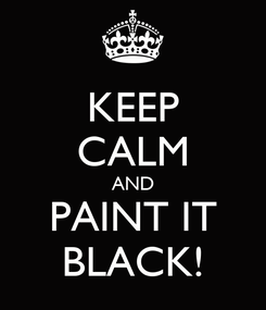 Poster: KEEP CALM AND PAINT IT BLACK!