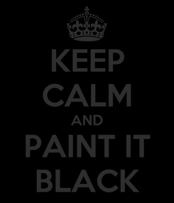 Poster: KEEP CALM AND PAINT IT BLACK