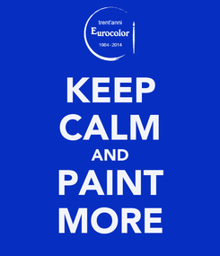 Poster: KEEP CALM AND PAINT MORE