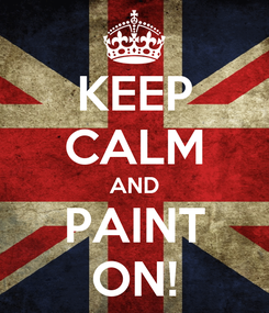 Poster: KEEP CALM AND PAINT ON!