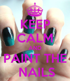 Poster: KEEP CALM AND PAINT THE  NAILS