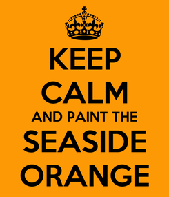 Poster: KEEP CALM AND PAINT THE SEASIDE ORANGE