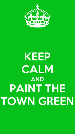 Poster: KEEP CALM AND PAINT THE TOWN GREEN