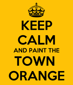 Poster: KEEP CALM AND PAINT THE TOWN  ORANGE