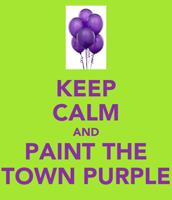 Poster: KEEP CALM AND PAINT THE TOWN PURPLE