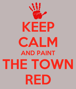 Poster: KEEP CALM AND PAINT THE TOWN RED