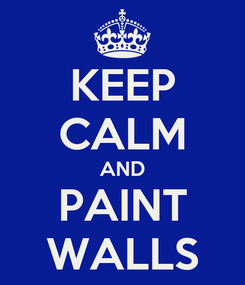 Poster: KEEP CALM AND PAINT WALLS