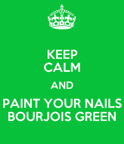 Poster: KEEP CALM AND PAINT YOUR NAILS BOURJOIS GREEN