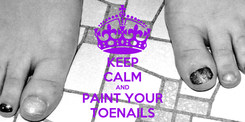 Poster: KEEP CALM AND PAINT YOUR TOENAILS