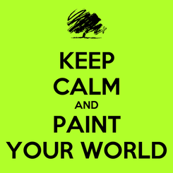 Poster: KEEP CALM AND PAINT YOUR WORLD