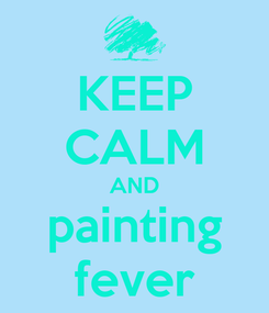 Poster: KEEP CALM AND painting fever