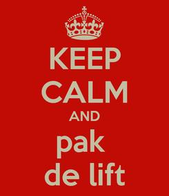 Poster: KEEP CALM AND pak  de lift