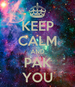 Poster: KEEP CALM AND PAK YOU