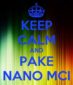 Poster: KEEP CALM AND PAKE NANO MCI