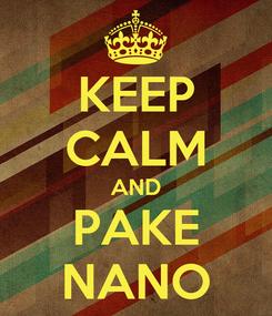 Poster: KEEP CALM AND PAKE NANO