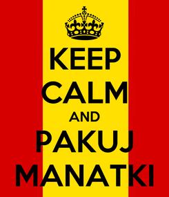 Poster: KEEP CALM AND PAKUJ MANATKI