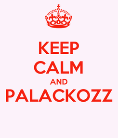 Poster: KEEP CALM AND PALACKOZZ