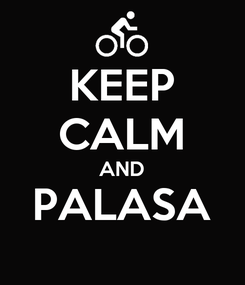 Poster: KEEP CALM AND PALASA
