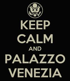 Poster: KEEP CALM AND PALAZZO VENEZIA