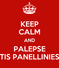 Poster: KEEP CALM AND PALEPSE TIS PANELLINIES