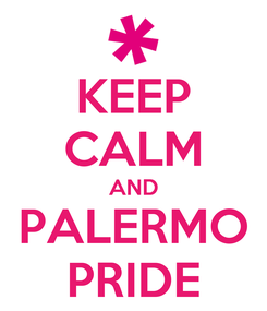 Poster: KEEP CALM AND PALERMO PRIDE